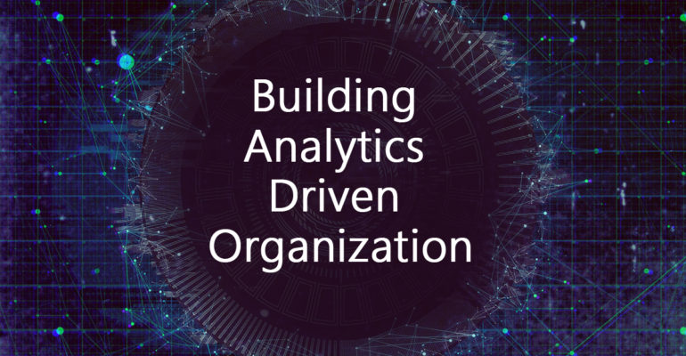 Building an Analytics-driven Organization